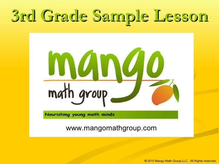 www.mangomathgroup.com   ©  2010 Mango Math Group LLC.  All Rights reserved . 3rd Grade Sample Lesson