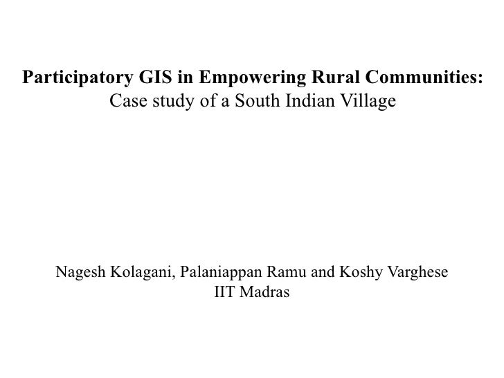 Participatory GIS in Empowering Rural Communities:          Case study of a South Indian Village   Nagesh Kolagani, Palani...