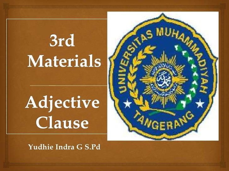 3rd MaterialsAdjective Clause<br />YudhieIndra G S.Pd<br />