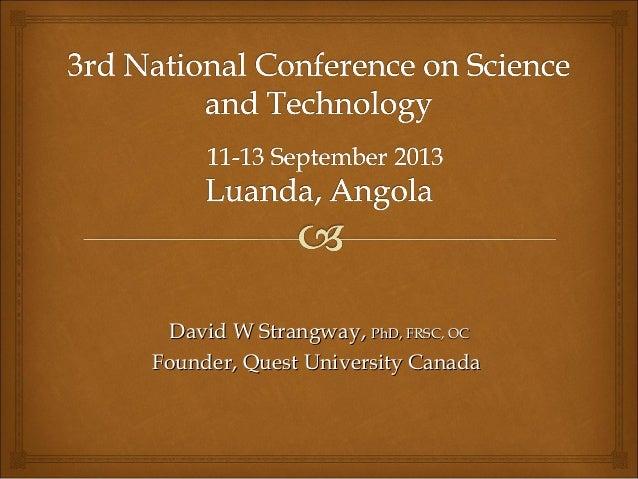 David W Strangway,David W Strangway, PhD, FRSC, OCPhD, FRSC, OC Founder, Quest University CanadaFounder, Quest University ...