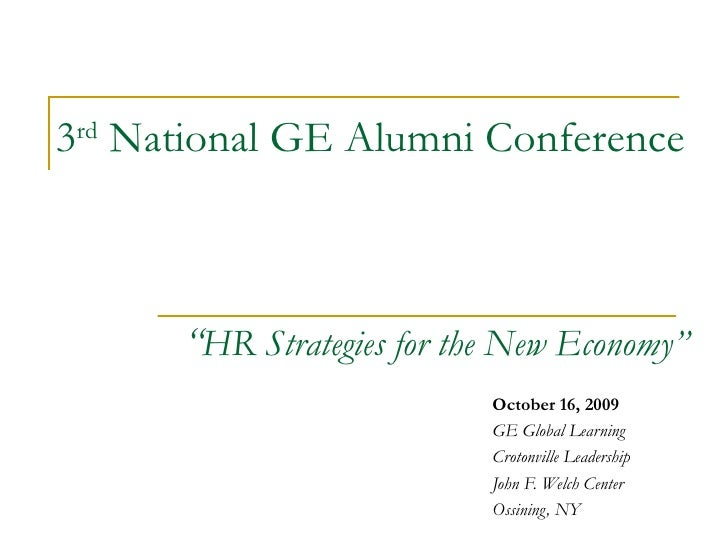 """3 rd  National GE Alumni Conference       """" HR Strategies for the New Economy"""" October 16, 2009  GE Global Learning Croton..."""