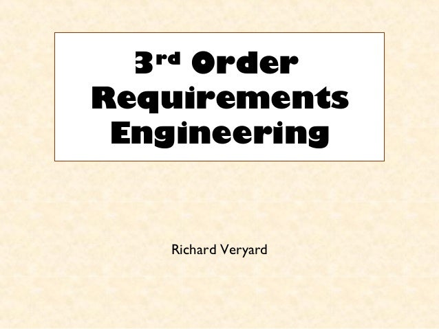 3rd Order Requirements Engineering Richard Veryard