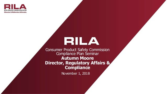 Consumer Product Safety Commission Compliance Plan Seminar Autumn Moore Director, Regulatory Affairs & Compliance November...