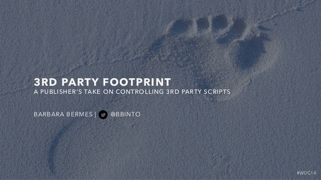 #WDC14 3RD PARTY FOOTPRINT BARBARA BERMES | @BBINTO A PUBLISHER'S TAKE ON CONTROLLING 3RD PARTY SCRIPTS