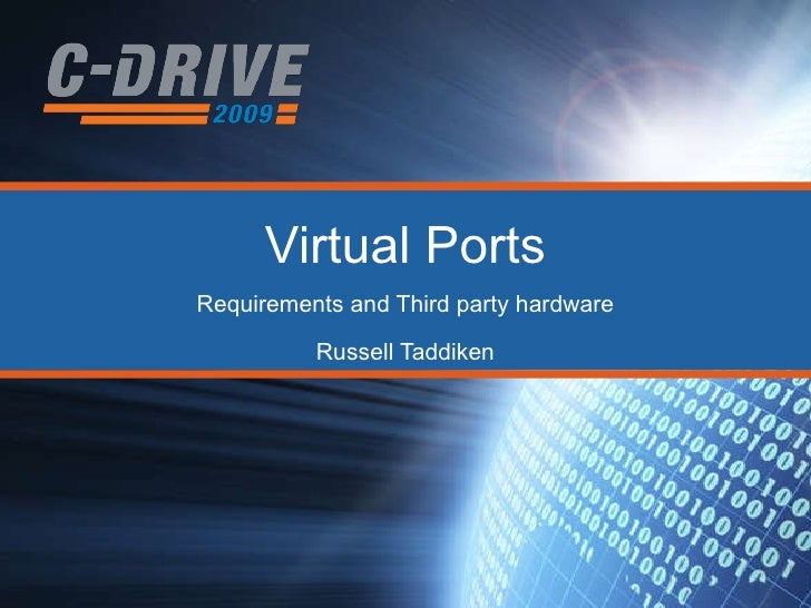 Virtual Ports Requirements and Third party hardware Russell Taddiken