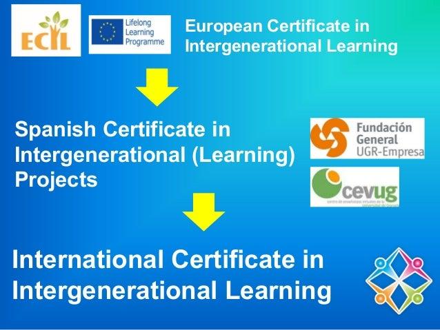 Spanish Certificate in Intergenerational (Learning) Projects European Certificate in Intergenerational Learning Internatio...