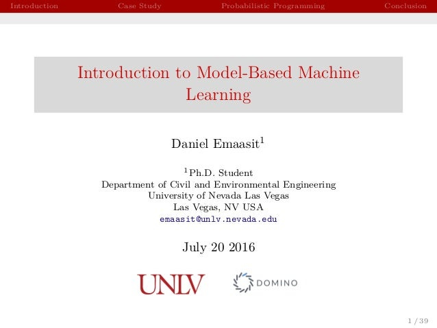 Introduction Case Study Probabilistic Programming Conclusion Introduction to Model-Based Machine Learning Daniel Emaasit1 ...