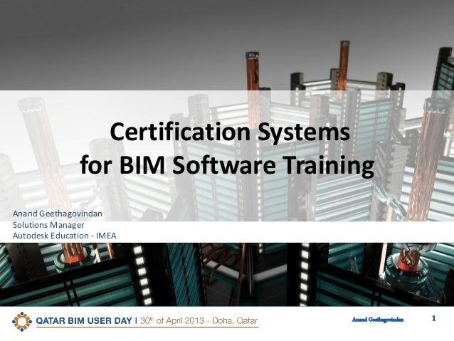 1Anand GeethagovindanCertification Systemsfor BIM Software TrainingAnand GeethagovindanSolutions ManagerAutodesk Education...