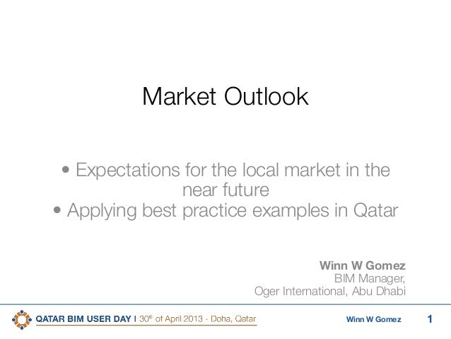 1Winn W GomezMarket Outlook• Expectations for the local market in thenear future• Applying best practice examples in Qatar...