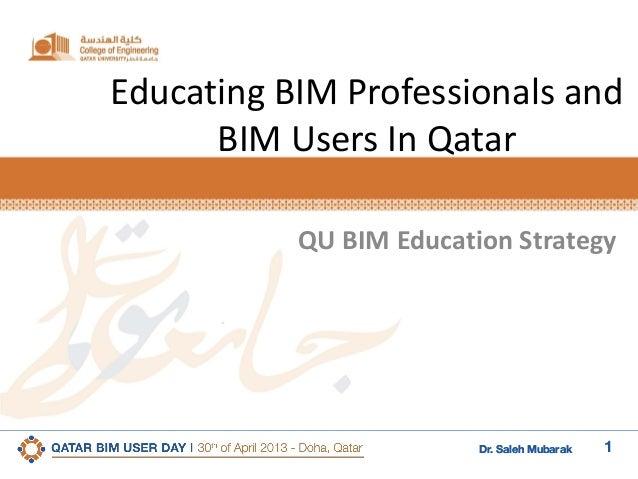 1Dr. Saleh MubarakDr. Saleh MubarakEducating BIM Professionals andBIM Users In QatarQU BIM Education Strategy
