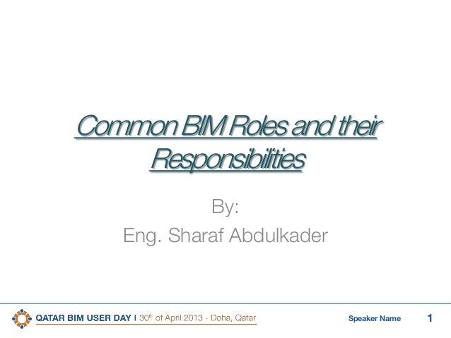 1Speaker NameCommonBIMRolesandtheirResponsibilitiesBy:Eng. Sharaf Abdulkader