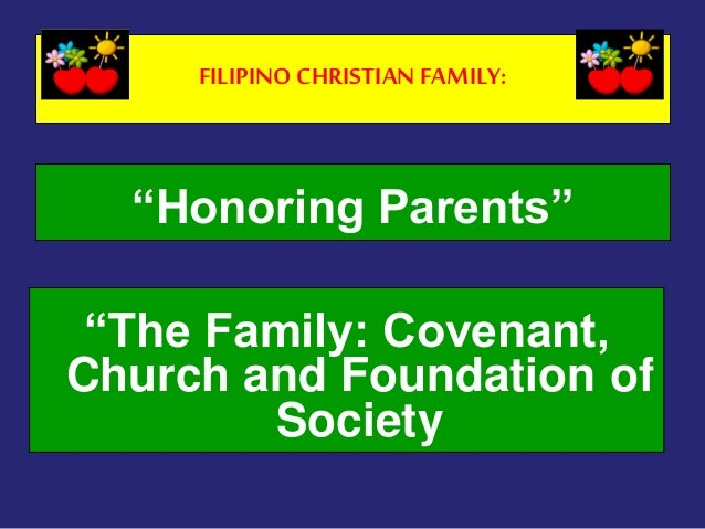 """FILIPINO CHRISTIAN FAMILY: """"Honoring Parents"""" """"The Family: Covenant, Church and Foundation of Society"""