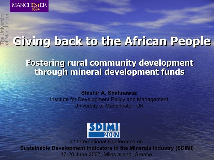 Giving back to the African People Fostering rural community development through mineral development funds Shishir A. Shahn...