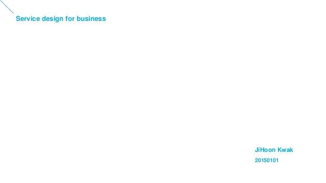 Service design for business JiHoon Kwak 20150101