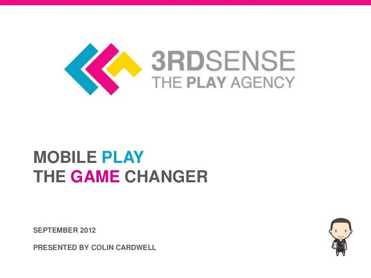 MOBILE PLAYTHE GAME CHANGERSEPTEMBER 2012PRESENTED BY COLIN CARDWELL