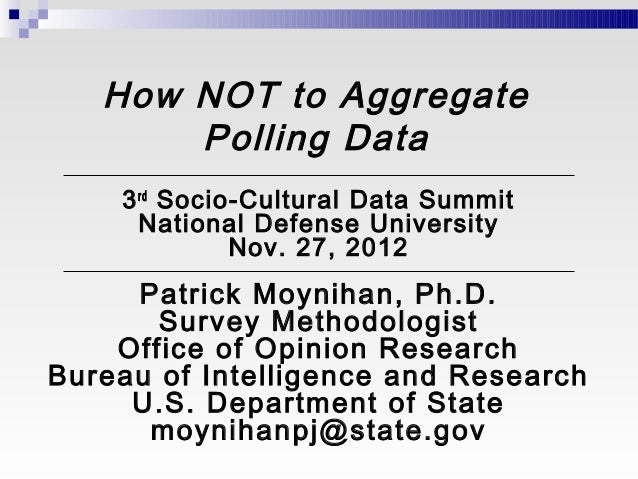 How NOT to Aggregate       Polling Data    3 rd Socio-Cultural Data Summit      National Defense University              N...