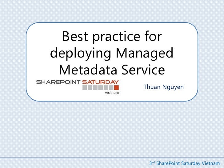 Best practice for deploying Managed Metadata Service<br />Thuan Nguyen<br />3rd SharePoint Saturday Vietnam<br />