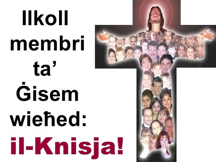 Ilkoll  membri    ta'   Ġisem  wieħed: il-Knisja!