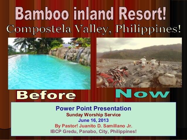 Power Point PresentationSunday Worship ServiceJune 16, 2013By Pastor! Juanito D. Samillano Jr.IBCP Gredu, Panabo, City, Ph...