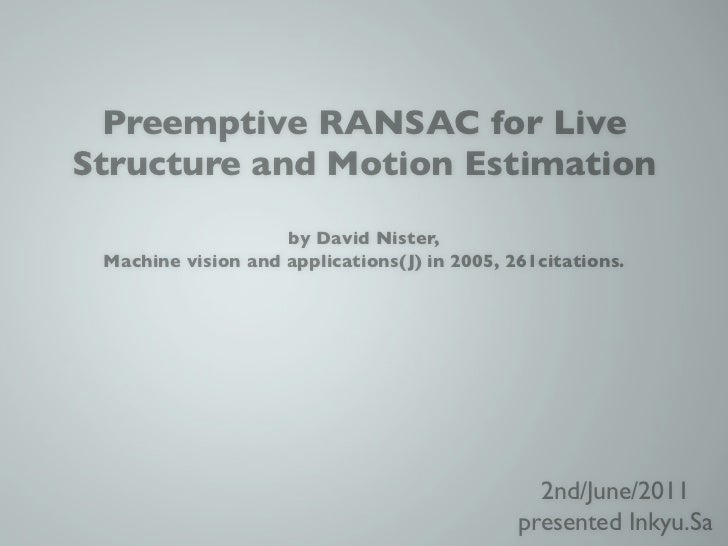 Preemptive RANSAC for LiveStructure and Motion Estimation                    by David Nister, Machine vision and applicati...