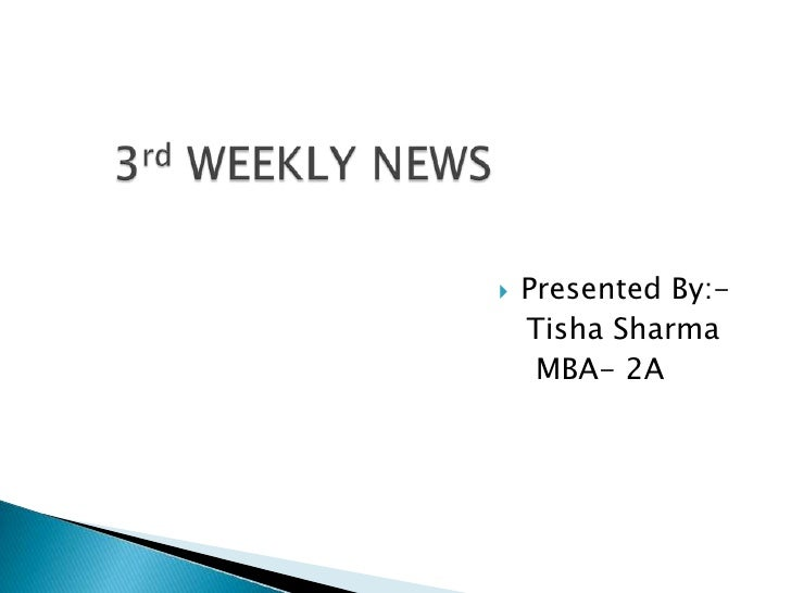 3rd WEEKLY NEWS<br />Presented By:-<br />   Tisha Sharma<br />   MBA- 2A<br />