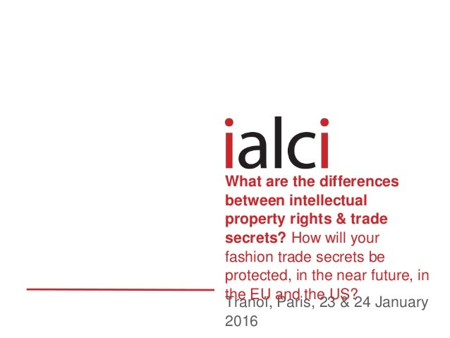 Tranoï, Paris, 23 & 24 January 2016 What are the differences between intellectual property rights & trade secrets? How wil...