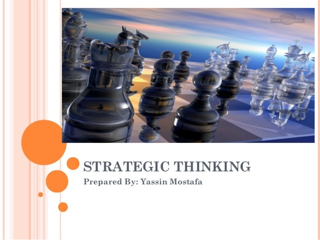 STRATEGIC THINKINGPrepared By: Yassin Mostafa