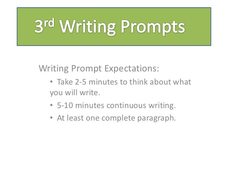 Writing Prompt Expectations:  • Take 2-5 minutes to think about what  you will write.  • 5-10 minutes continuous writing. ...
