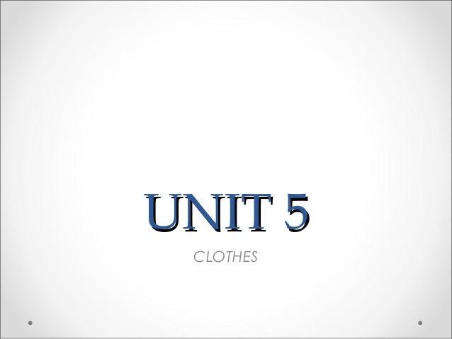 UNIT 5UNIT 5 CLOTHES