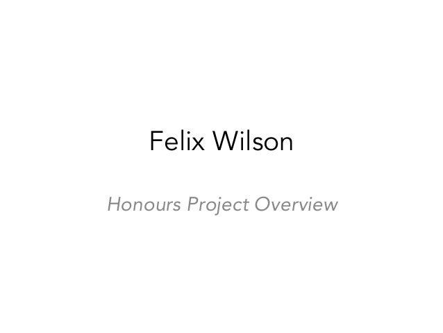 Felix Wilson Honours Project Overview