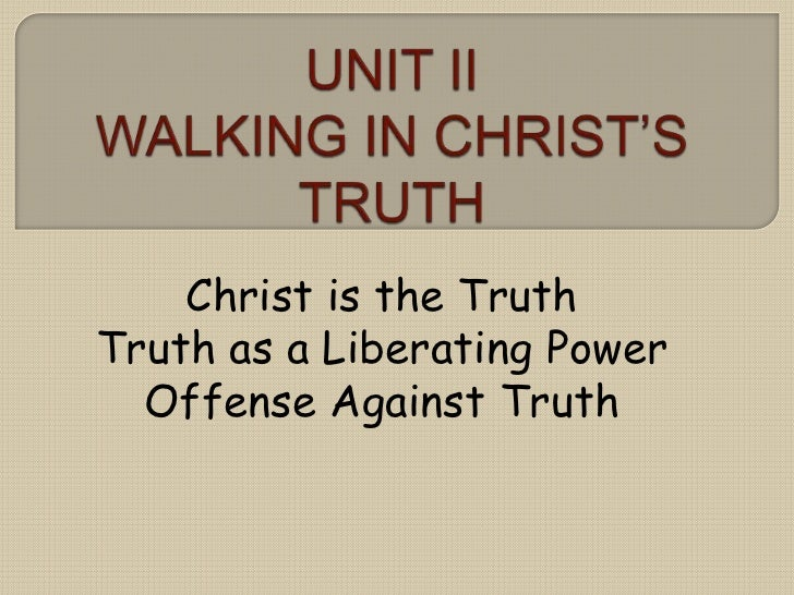 Christ is the TruthTruth as a Liberating Power  Offense Against Truth