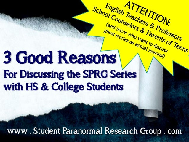 3 Good Reasons For Discussing the SPRG Series with HS & College Students  www . Student Paranormal Research Group . com
