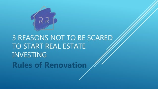 3 REASONS NOT TO BE SCARED TO START REAL ESTATE INVESTING Rules of Renovation