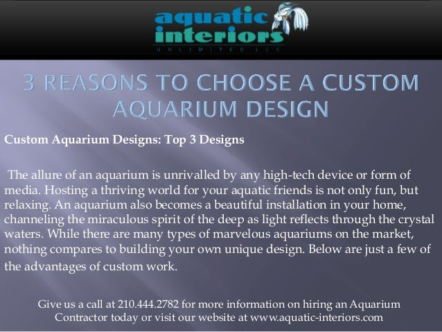 Custom Aquarium Designs: Top 3 DesignsThe allure of an aquarium is unrivalled by any high-tech device or form ofmedia. Ho...