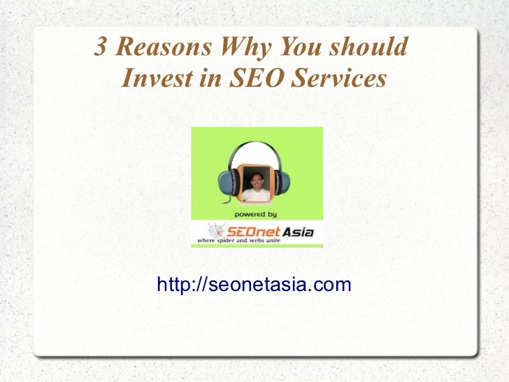 3 Reasons Why You should  Invest in SEO Services    http://seonetasia.com