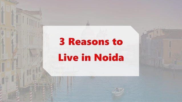 Introduction A city in the National Capital Region (NCR) of Delhi, Noida is highly developed and industrialized. It is a m...