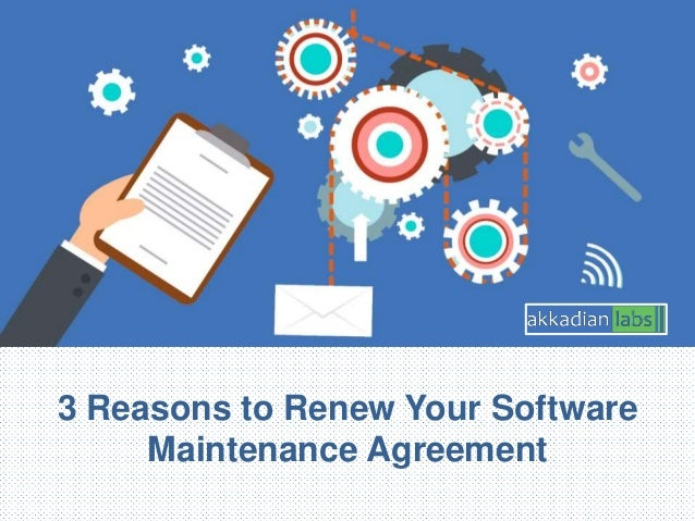 3 Reasons to Renew Your Software Maintenance Agreement