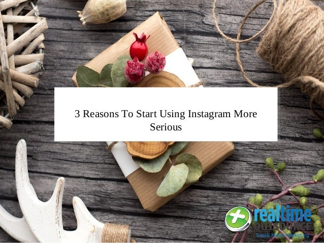 3 Reasons To Start Using Instagram More Serious