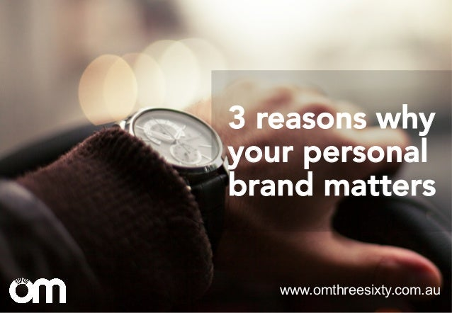 3 reasons why your personal brand matters www.omthreesixty.com.au