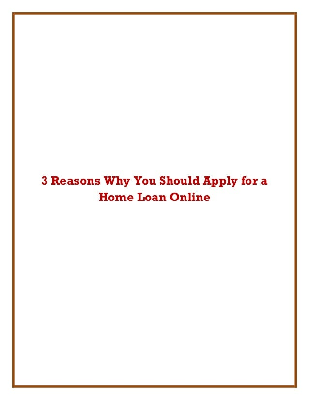 3 Reasons Why You Should Apply for aHome Loan Online