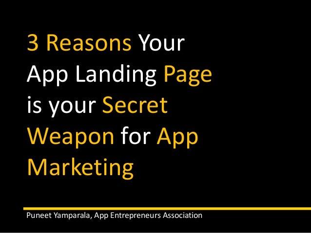 3 Reasons Your  App Landing Page  is your Secret  Weapon for App  Marketing  Puneet Yamparala, App Entrepreneurs Associati...