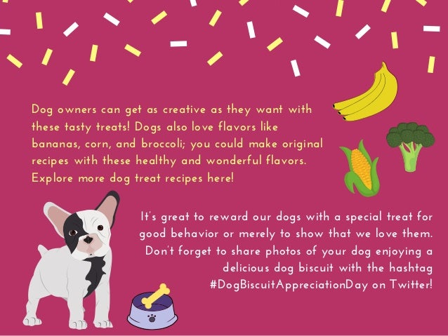 Dog owners can get as creative as they want with these tasty treats! Dogs also love flavors like bananas, corn, and brocco...
