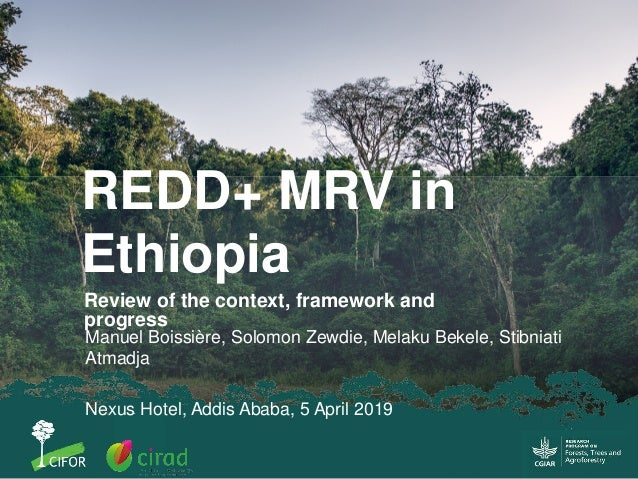 REDD+ MRV in Ethiopia Review of the context, framework and progress Manuel Boissière, Solomon Zewdie, Melaku Bekele, Stibn...