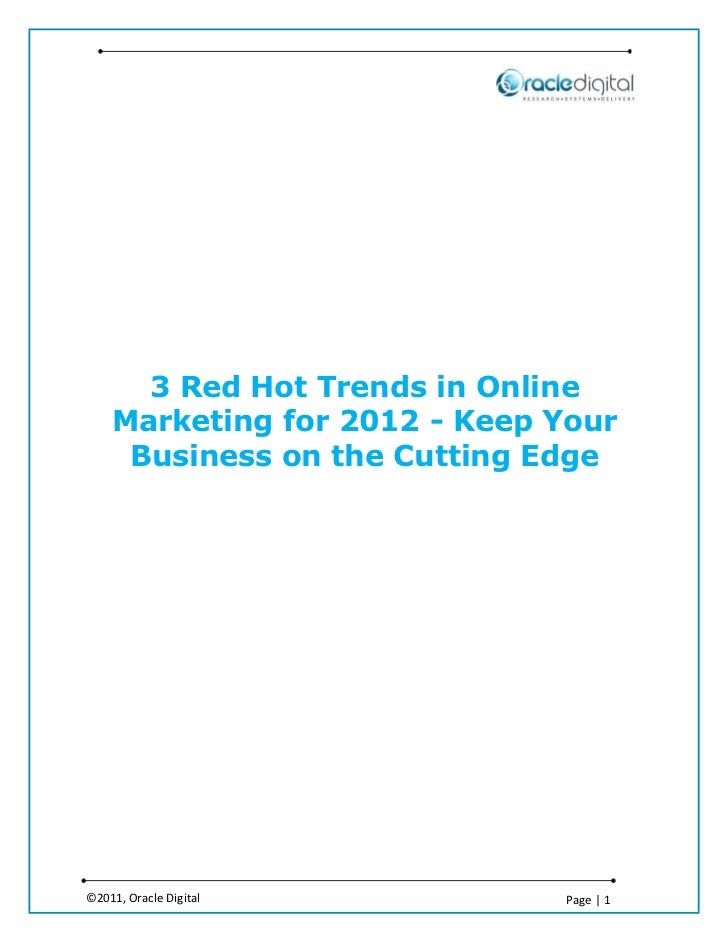 3 Red Hot Trends in Online    Marketing for 2012 - Keep Your     Business on the Cutting Edge©2011, Oracle Digital        ...