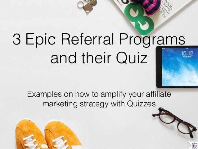 3 Epic Referral Programs and their Quiz Examples on how to amplify your affiliate marketing strategy with Quizzes