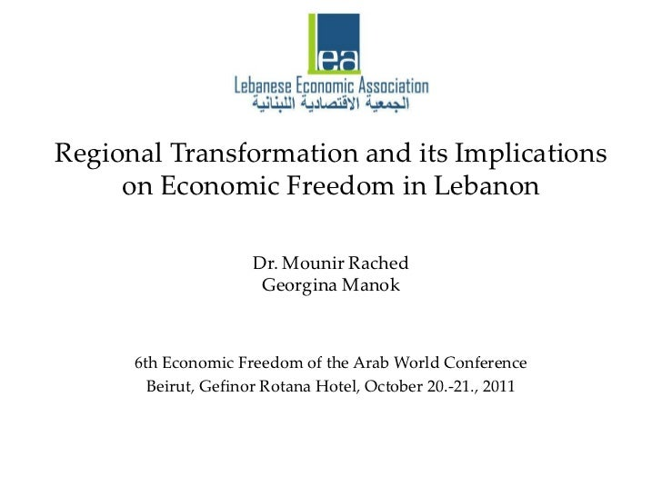 Regional Transformation and its Implications     on Economic Freedom in Lebanon                     Dr. Mounir Rached     ...