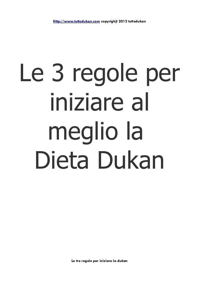 Http://www.tuttodukan.com copyrighjt 2012 tuttodukanLe 3 regole per   iniziare al   meglio la Dieta Dukan             Le t...