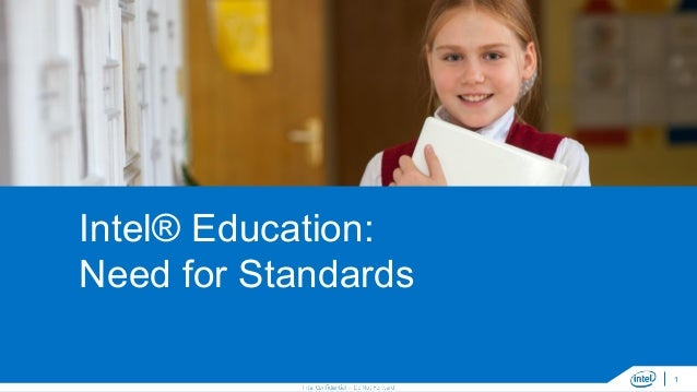 Intel® Education: Need for Standards 1