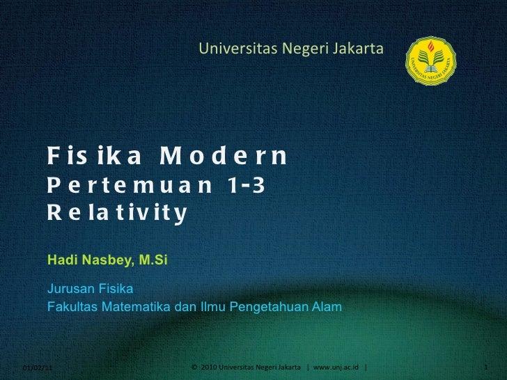 Fisika Modern Pertemuan 1-3 Relativity Hadi Nasbey, M.Si <ul><li>Jurusan Fisika </li></ul><ul><li>Fakultas Matematika dan ...