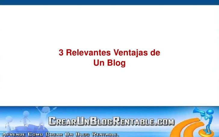 3 RelevantesVentajas de<br />Un Blog<br />